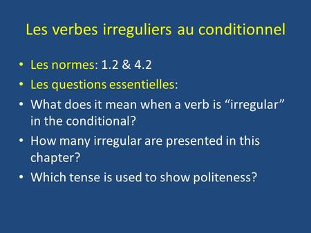 Les verbes irreguliers au conditionnel Les normes: 1.2 & 4.2 Les questions essentielles: What does it mean when a verb is irregular in the conditional?