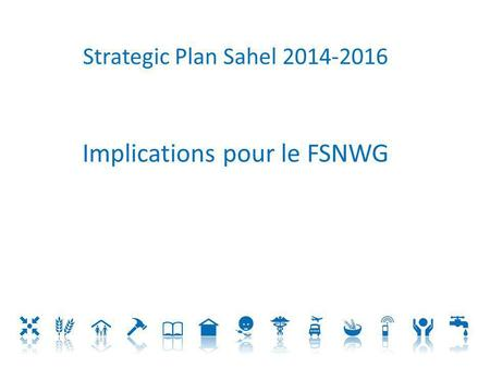 Strategic Plan Sahel 2014-2016 Implications pour le FSNWG.
