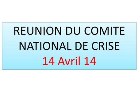 REUNION DU COMITE NATIONAL DE CRISE