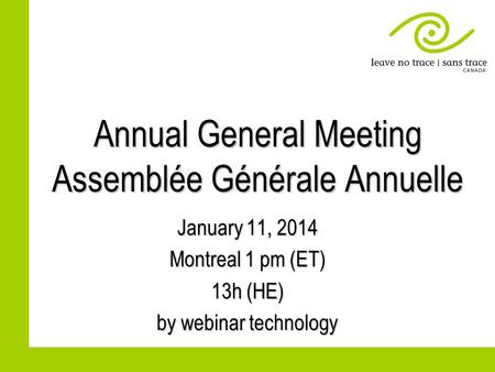 Annual General Meeting Assemblée Générale Annuelle January 11, 2014 Montreal 1 pm (ET) 13h (HE) by webinar technology.