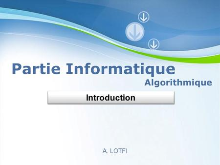 Partie Informatique Algorithmique Introduction A. LOTFI