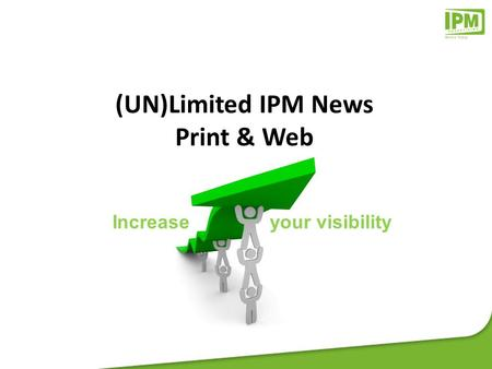 (UN)Limited IPM News Print & Web Increase your visibility.