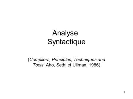 1 Analyse Syntactique (Compilers, Principles, Techniques and Tools, Aho, Sethi et Ullman, 1986)