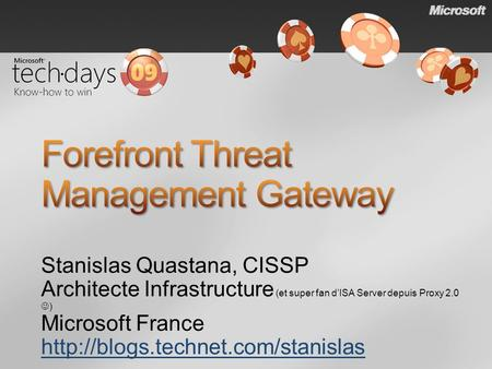 Stanislas Quastana, CISSP Architecte Infrastructure (et super fan dISA Server depuis Proxy 2.0 ) Microsoft France