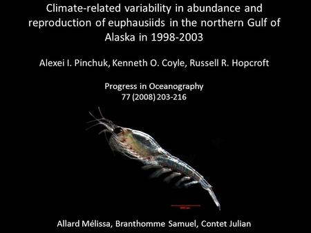 Climate-related variability in abundance and reproduction of euphausiids in the northern Gulf of Alaska in 1998-2003 Alexei I. Pinchuk, Kenneth O. Coyle,