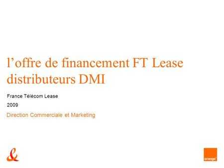1 loffre de financement FT Lease distributeurs DMI France Télécom Lease 2009 Direction Commerciale et Marketing.