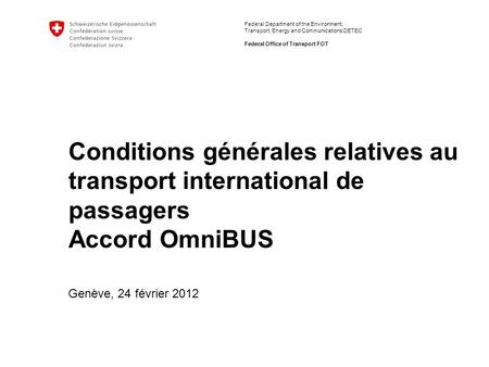 Federal Department of the Environment, Transport, Energy and Communications DETEC Federal Office of Transport FOT Conditions générales relatives au transport.