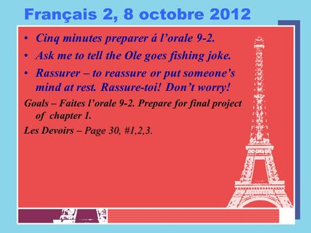Français 2, 8 octobre 2012 Cinq minutes preparer á lorale 9-2. Ask me to tell the Ole goes fishing joke. Rassurer – to reassure or put someones mind at.