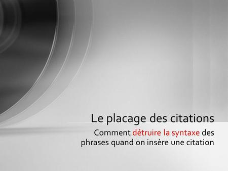 Comment détruire la syntaxe des phrases quand on insère une citation Le placage des citations.