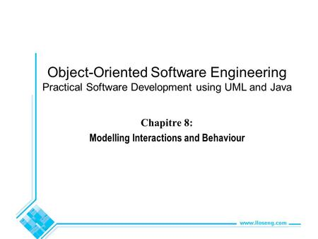 Object-Oriented Software Engineering Practical Software Development using UML and Java Chapitre 8: Modelling Interactions and Behaviour.