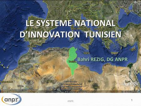 1 LE SYSTEME NATIONAL DINNOVATION TUNISIEN Bahri REZIG, DG ANPR 17/05/2014ANPR.
