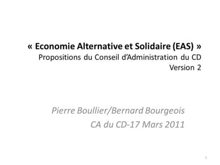« Economie Alternative et Solidaire (EAS) » Propositions du Conseil dAdministration du CD Version 2 Pierre Boullier/Bernard Bourgeois CA du CD-17 Mars.
