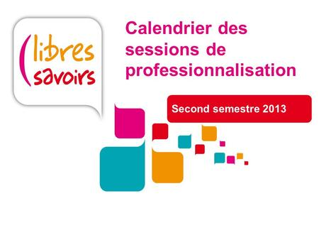 Calendrier des sessions de professionnalisation Second semestre 2013.