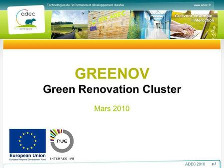 Www.adec.frTechnologies de linformation et développement durable ADEC 2010 p.1 GREENOV Green Renovation Cluster Mars 2010.
