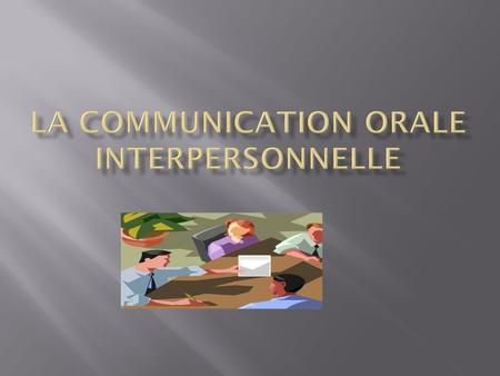 LA COMMUNICATION ORALE INTERPERSONNELLE