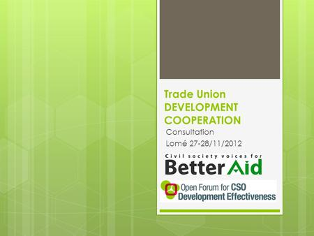 Trade Union DEVELOPMENT COOPERATION Consultation Lomé 27-28/11/2012.