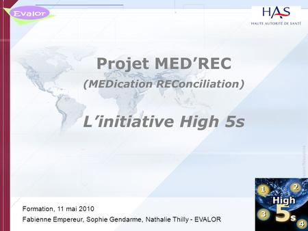 © Copyright, Joint Commission Resources Projet MEDREC (MEDication REConciliation) Linitiative High 5s Formation, 11 mai 2010 Fabienne Empereur, Sophie.