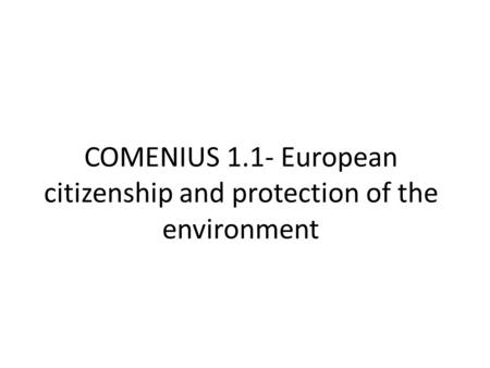 COMENIUS 1.1- European citizenship and protection of the environment.