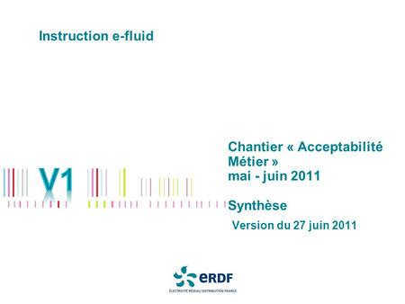 Chantier « Acceptabilité Métier » mai - juin 2011 Synthèse Version du 27 juin 2011 Instruction e-fluid.