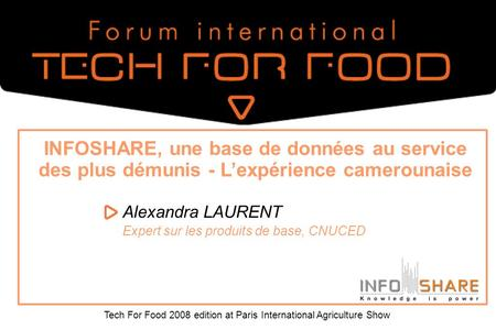 Tech For Food 2008 edition at Paris International Agriculture Show INFOSHARE, une base de données au service des plus démunis - Lexpérience camerounaise.