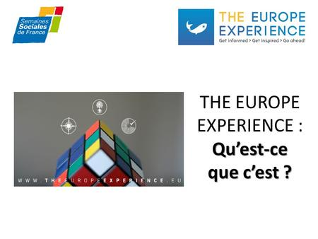 Quest-ce que cest ? THE EUROPE EXPERIENCE : Quest-ce que cest ?