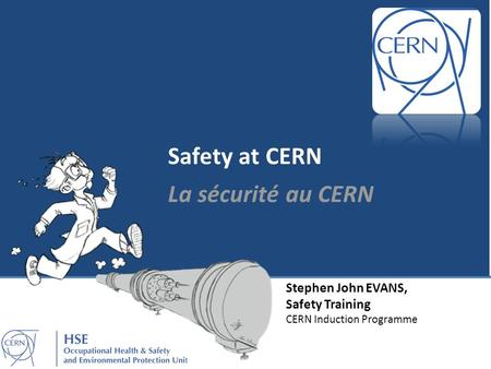Stephen John EVANS, Safety Training CERN Induction Programme Safety at CERN La sécurité au CERN.