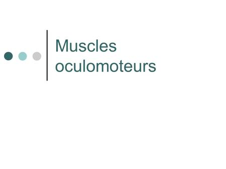 Muscles oculomoteurs.