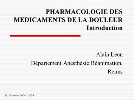 PHARMACOLOGIE DES MEDICAMENTS DE LA DOULEUR Introduction