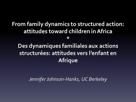 From family dynamics to structured action: attitudes toward children in Africa * Des dynamiques familiales aux actions structurées: attitudes vers lenfant.