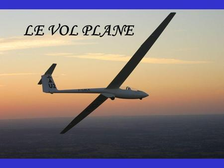 LE VOL PLANE. 1 - DEFINITION 2 - RAPPEL DES FORCES EN VOL MOTEUR 3 - DECOMPOSITION DES FORCES EN VOL PLANE Exemple de la bille Application à lUlm 4 -