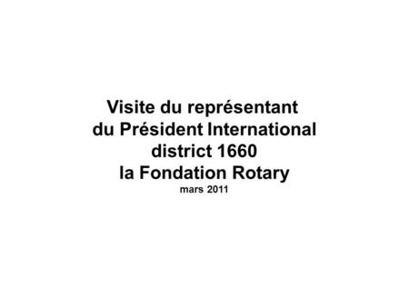 Visite du représentant du Président International district 1660 la Fondation Rotary mars 2011.
