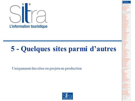 5 - Quelques sites parmi dautres Uniquement des sites ou projets en production.