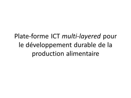 Plate-forme ICT multi-layered pour le développement durable de la production alimentaire.