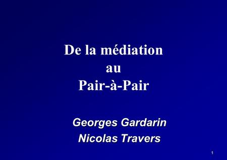 1 De la médiation au Pair-à-Pair Georges Gardarin Nicolas Travers.
