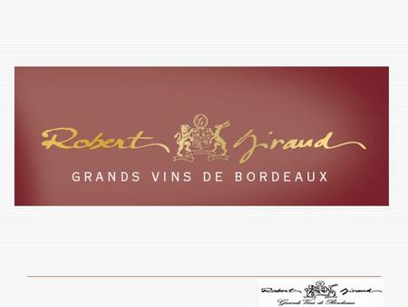 Robert Giraud, Grands Vins de Bordeaux A family run and owned wine producing company with a history of wine making going back to the 18th century a Negociant.