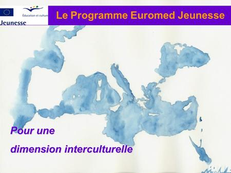 Pour une dimension interculturelle Le Programme Euromed Jeunesse.