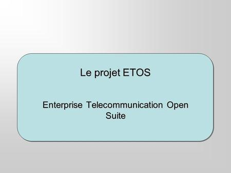 Le projet ETOS Enterprise Telecommunication Open Suite.