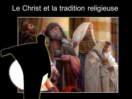 Le Christ et la tradition religieuse. Tradition : du latin trans + tradere : donner à travers => transmettre, faire passer à un autre. Tradition : du.