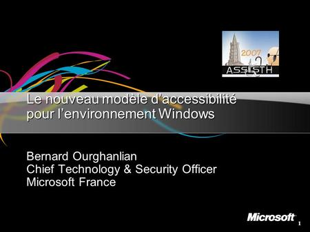 1 Le nouveau modèle daccessibilité pour lenvironnement Windows Bernard Ourghanlian Chief Technology & Security Officer Microsoft France.