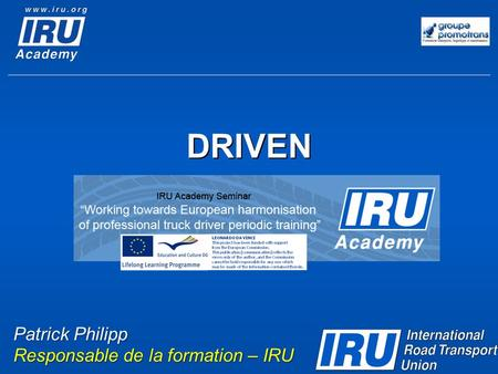 DRIVEN Patrick Philipp Responsable de la formation – IRU.