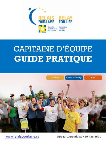 CAPITAINE DÉQUIPE GUIDE PRATIQUE www.relaispourlavie.ca Bureau Laurentides: 450-436-2691www.relaispourlavie.ca.