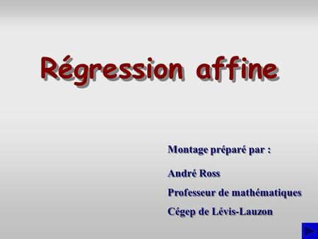 Régression affine Montage préparé par : André Ross