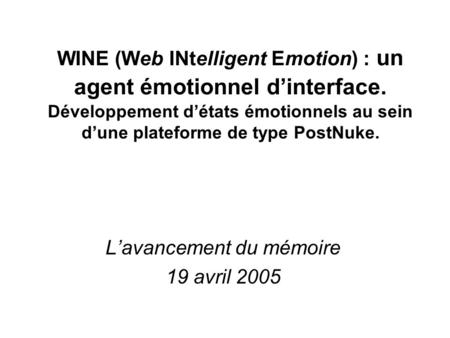 WINE (Web INtelligent Emotion) : un agent émotionnel dinterface. Développement détats émotionnels au sein dune plateforme de type PostNuke. Lavancement.