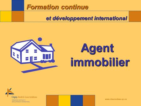 Formation continue et développement international www.claurendeau.qc.ca Agent immobilier.