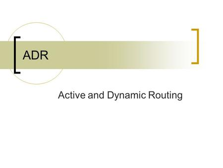 ADR Active and Dynamic Routing. Plan Introduction au routage Les réseaux actifs Les agents Mise à jour des matrices de routage Architecture du routage.