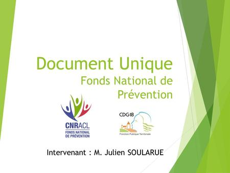 Document Unique Fonds National de Prévention Intervenant : M. Julien SOULARUE.