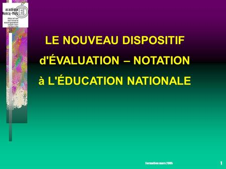 Formation mars 2005 1 LE NOUVEAU DISPOSITIF d'ÉVALUATION – NOTATION à L'ÉDUCATION NATIONALE.