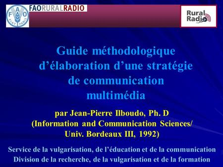 Guide méthodologique délaboration dune stratégie de communication multimédia par Jean-Pierre Ilboudo, Ph. D (Information and Communication Sciences/ Univ.