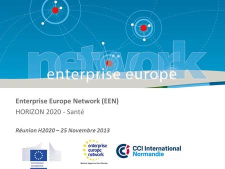 Enterprise Europe Network (EEN) HORIZON 2020 - Santé Réunion H2020 – 25 Novembre 2013.