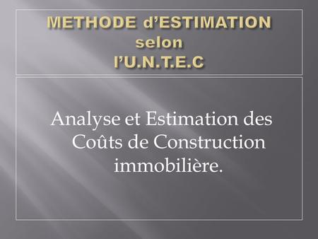 METHODE d'ESTIMATION selon l'U.N.T.E.C